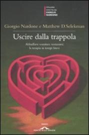 USCIRE DALLA TRAPPOLA Abbuffarsi vomitare torturarsi: la terapia in tempi brevi di Giorgio Nardone, Matthew D.Selekman