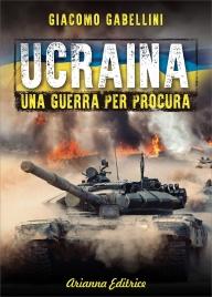 UCRAINA - UNA GUERRA PER PROCURA di Giacomo Gabellini