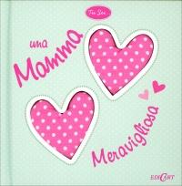 Tu Sei... Una Mamma Meravigliosa