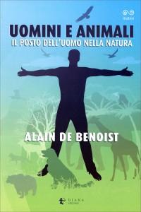 UOMINI E ANIMALI Il posto dell'uomo nella natura di Alain De Benoist