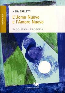 L'UOMO NUOVO E L'AMORE NUOVO Saggistica e filosofia di Elio Carletti
