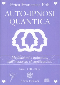 AUTO-IPNOSI QUANTICA - 2 CD A 432 HZ Meditazioni e induzioni, dall'inconscio al superconscio di Erica Francesca Poli