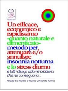 Un Efficace, Economico e Rapidissimo Metodo per Attenuare e/o Annullare Insonnia Notturna e lo Stress Diurno (eBook)