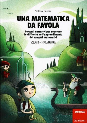 Una Matematica da Favola - Volume 1 Scuola Primaria