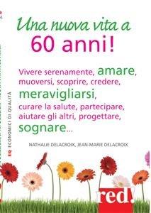 Una Nuova Vita a 60 Anni! (eBook)