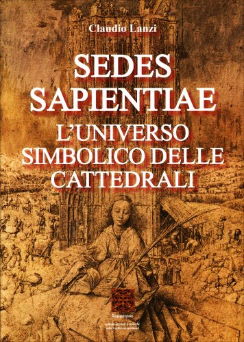 Sedes Sapientiae - L'Universo Simbolico delle Cattedrali