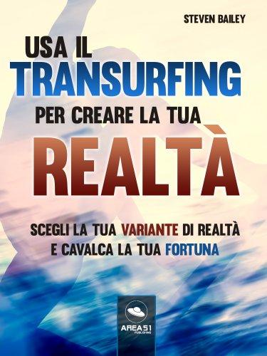 Usa il Transurfing per creare la tua realtà (eBook)