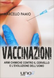 VACCINAZIONI Armi chimiche contro il cervello e l'evoluzione dell'uomo di Marcello Pamio
