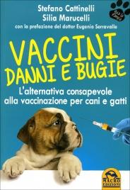 VACCINI DANNI E BUGIE L'alternativa consapevole alla vaccinazione per cani e gatti di Stefano Cattinelli                                   ,                          Silia Marucelli