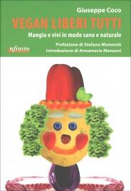 VEGAN LIBERI TUTTI Mangia e vivi in modo sano e naturale di Giuseppe Coco