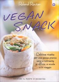 VEGAN SNACK Deliziose ricette per una pausa pranzo sana e nutriente in ufficio, a scuola o in viaggio di Roland Rauter