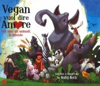 VEGAN VUOL DIRE AMORE Chi ama gli animali li difende di Ruby Roth