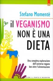 IL VEGANISMO NON è UNA DIETA Una completa esplorazione dell'universo vegano ben oltre l'alimentazione di Stefano Momentè