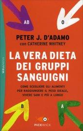 LA VERA DIETA DEI GRUPPI SANGUIGNI Come scegliere gli alimenti per raggiungere il peso ideale, vivere sani e più a lungo di Peter J. D'Adamo