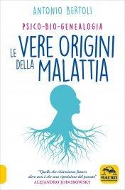 PSICO-BIO-GENEALOGIA - LE VERE ORIGINI DELLA MALATTIA di Antonio Bertoli