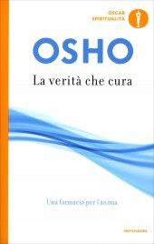 LA VERITà CHE CURA Una farmacia per l'anima - Nuova edizione di Osho