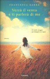 VERRà IL VENTO E TI PARLERà DI ME Ci vuole coraggio per inseguire un sogno di Francesca Barra