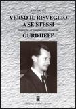 VERSO IL RISVEGLIO A SE STESSI Approccio all'insegnamento lasciato da Gurdjieff di Jean Vaysse