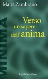VERSO UN SAPERE DELL'ANIMA di Maria Zambrano