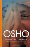 UNA VERTIGINE CHIAMATA VITA Autobiografia di un mistico spiritualmente scorretto - Nuova edizione di Osho