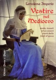 VESTIRE NEL MEDIOEVO Moda, tessuti ed accessori tratti dalle fonti d'epoca di Loredana Imperio