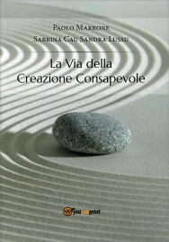 LA VIA DELLA CREAZIONE CONSAPEVOLE di Paolo Marrone, Sabrina Cau, Sandra Lussu