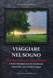 VIAGGIARE NEL SOGNO Una bussola per Onironauti - Come recuperare le ricchezze nascoste nei nostri sogni di Valerio Ivo Montanaro