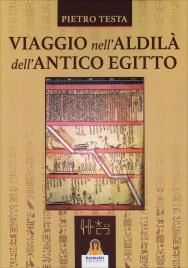 VIAGGIO NELL'ALDILà DELL'ANTICO EGITTO di Pietro Testa