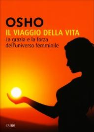 IL VIAGGIO DELLA VITA La grazia e la forza dell'universo femminile di Osho