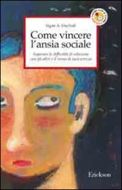 COME VINCERE L'ANSIA SOCIALE di Signe A. Dayhoff