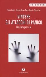 VINCERE GLI ATTACCHI DI PANICO Istruzioni per l'uso di Gianni Lanari                                   ,                          Pietro Adorni                                   ,                          Barbara Rossi