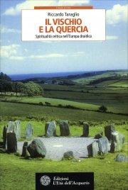 IL VISCHIO E LA QUERCIA Spiritualità celtica nell'Europa druidica di Riccardo Taraglio