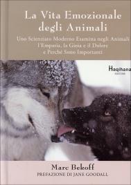 LA VITA EMOZIONALE DEGLI ANIMALI Uno scienziato moderno esamina negli animali l'empatia, la gioia e il dolore e perchè sono importanti di Marc Bekoff