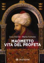 LA VITA DEL PROFETA MAOMETTO di Enzo Petrini - Marta Fontana