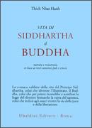 VITA DI SIDDHARTHA IL BUDDHA Narrata e ricostruita in base ai testi canonici pali e cinesi di Thich Nhat Hanh