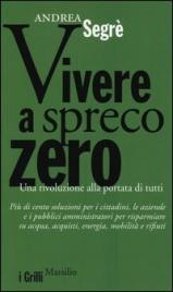 VIVERE A SPRECO ZERO Una rivoluzione alla portata di tutti di Andrea Segrè