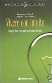 VIVERE CON INTUITO Riscopri la tua capacità di avere buone intuizioni di Francesco Martelli, Carmelo Carlo Fiorito