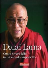 COME VIVERE FELICI IN UN MONDO IMPERFETTO di Dalai Lama                                   ,                          Alan Jacobs
