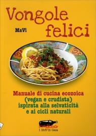 VONGOLE FELICI Manuale di cucina ecozoica (vegan e crudista) ispirata alla selvaticità e ai cicli naturali di MaVi