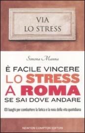 È Facile Vincere lo Stress a Roma Se Sai Dove Andare