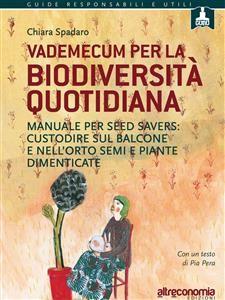 VADEMECUM PER LA BIODIVERSITà QUOTIDIANA (EBOOK) Manuale per seed savers: custodire sul balcone e nell'orto semi e piante dimenticate di Chiara Spadaro
