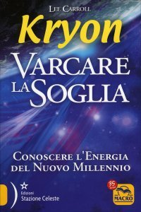VARCARE LA SOGLIA Conoscere l'Energia del Nuovo Millennio di Kryon, Lee Carroll
