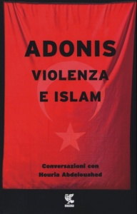 VIOLENZA E ISLAM Conversazioni con Houria Abdelouahed di Adonis