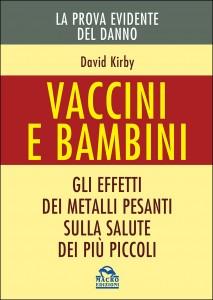 VACCINI E BAMBINI - LA PROVA EVIDENTE DEL DANNO Gli effetti dei metalli pesanti sulla salute dei più piccoli di David Kirby
