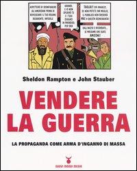 VENDERE LA GUERRA La propaganda come arma d'inganno di massa di Sheldon Rampton