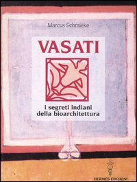 Vasati - I segreti indiani della Bioarchitettura