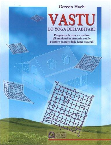 Vastu - Lo Yoga dell'Abitare