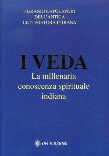 I Veda - La Millenaria Conoscenza Spirituale Indiana