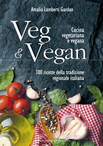 Veg & Vegan - Cucina Vegetariana e Vegana (eBook)