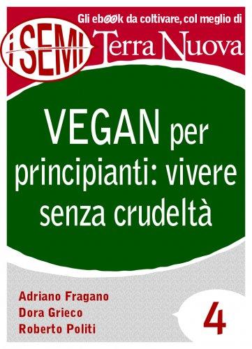 Vegan per Principianti: Vivere Senza Crudeltà (eBook)